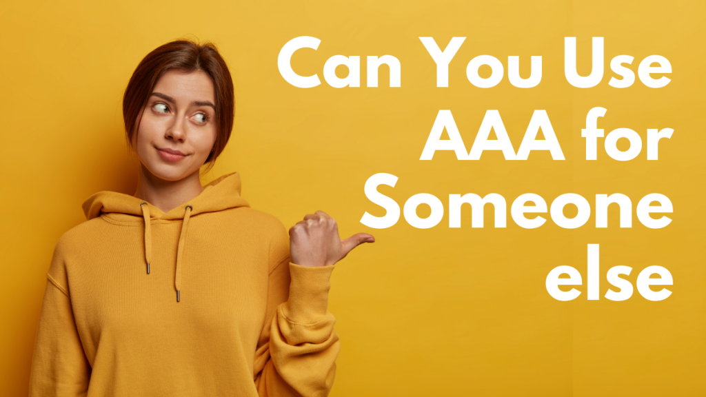 Can You Use AAA for Someone Else